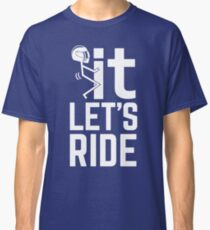 F It, Let's Ride. Awesome Biker T-shirt Classic T-Shirt