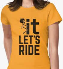 F It, Let's Ride. Biker Quote Shirt Womens Fitted T-Shirt