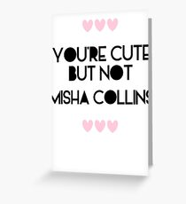 Cute but not Misha Collins - liferuiner 03 Greeting Card