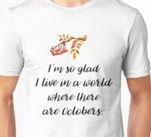 I'm so glad Octobers exist! Unisex T-Shirt