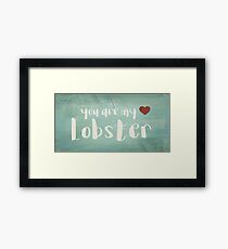 You Are My Lobster Framed Print
