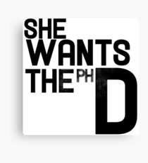 She wants the PH D Canvas Print