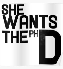 She wants the PH D Poster