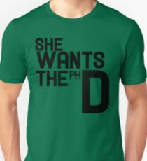 She wants the PH D Unisex T-Shirt