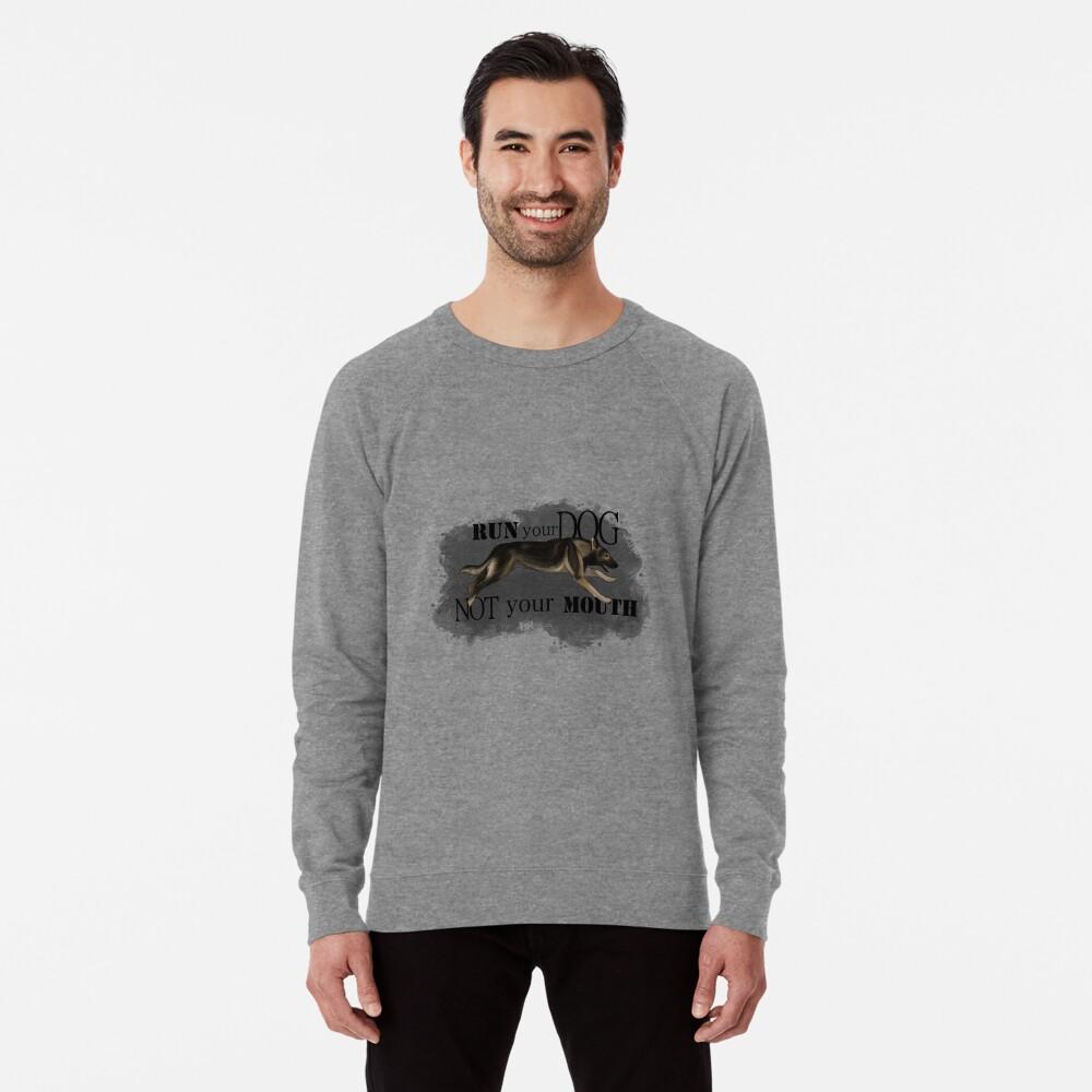Run Your Dog, Not Your Mouth German Shepherd sable Lightweight Sweatshirt