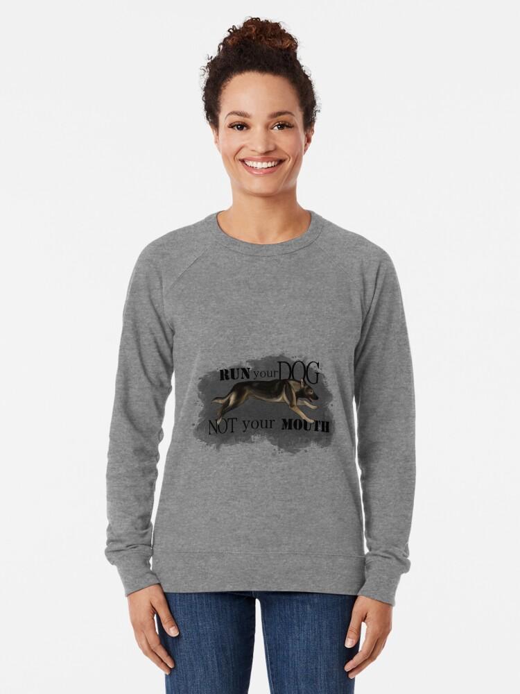 Alternate view of Run Your Dog, Not Your Mouth German Shepherd sable Lightweight Sweatshirt