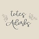 Totes Adorbs by friedmangallery