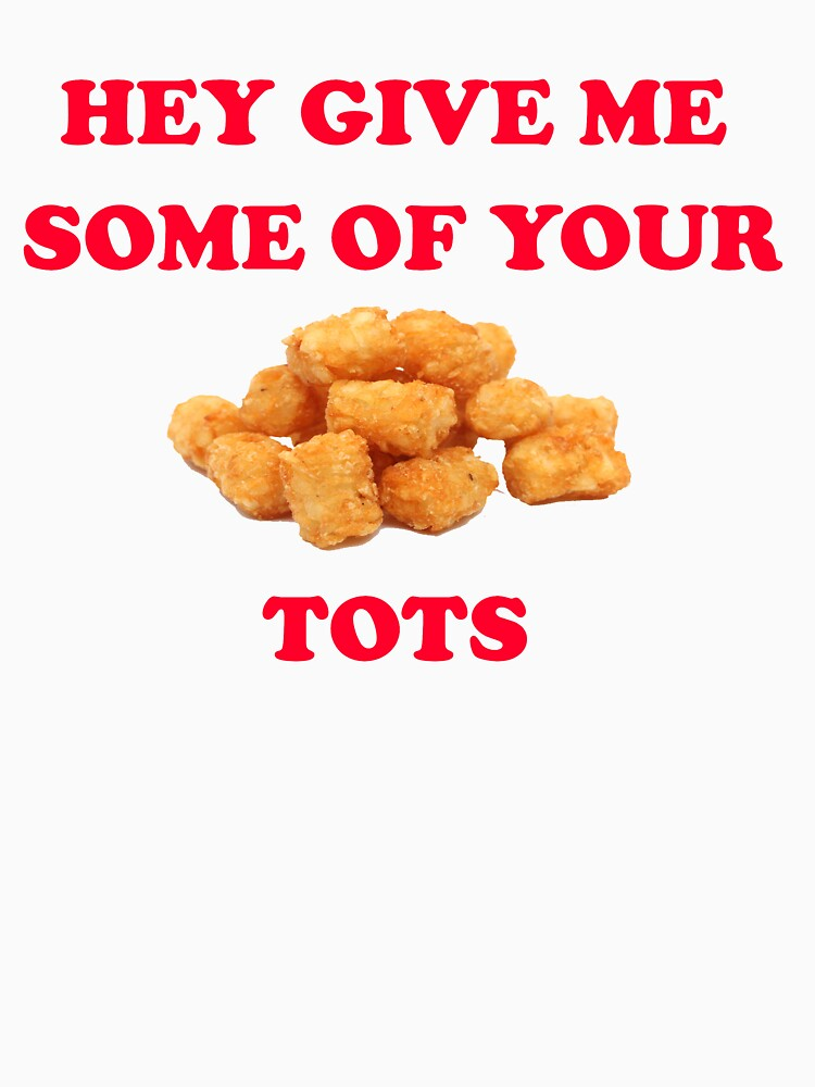 Hey Give Me Some Of Your Tots - Napoleon Dynamite Quote by movie-shirts