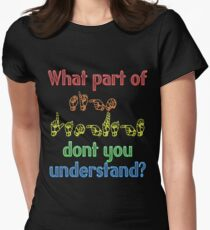 What Part of Sign Language Don't You Understand Womens Fitted T-Shirt