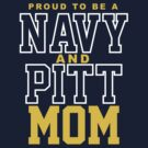Proud Navy & Pitt Mom by Fitcharoo