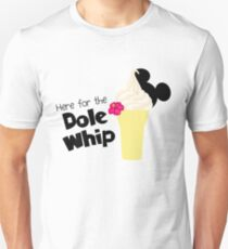 Here for the Dole Whip Unisex T-Shirt