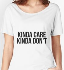 Kinda Care, Kinda Don't Women's Relaxed Fit T-Shirt