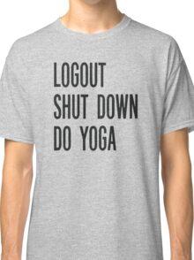 Yoga shirt. Funny inspirational text. Classic T-Shirt