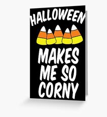 Halloween Makes Me So Corny Greeting Card
