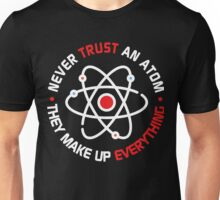 Never Trust An Atom - They Make Up Everything Unisex T-Shirt