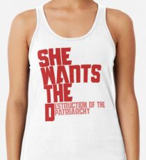 She wants the Destruction of the Patriarchy  Racerback Tank Top