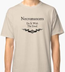 Necromancers do it with the dead Classic T-Shirt