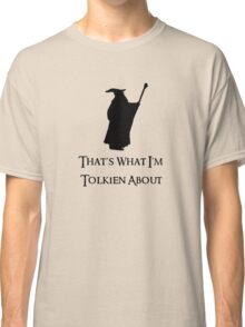 That's What I'm Tolkien About Classic T-Shirt