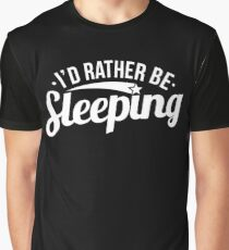 Funny I'd Rather Be Sleeping Lazy Sarcasm Sarcastic Graphic T shirt Graphic T-Shirt