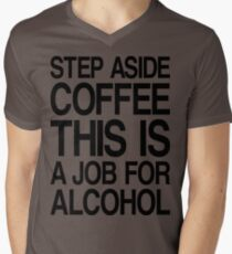 Step aside coffee, this is a job for alcohol Mens V-Neck T-Shirt