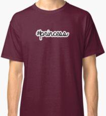 #princess | hashtag Classic T-Shirt