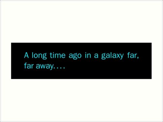 a long time ago in a galaxy far