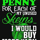 If Had Penny For Each Unused Skeins Would Buy Yarn by JamesNelsonz