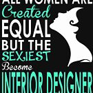 Women Created Equal Sexiest Become Interior Design by JamesNelsonz