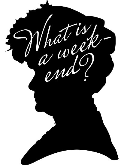 What is a weekend? by earlofgrantham