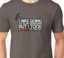 I was going to slay dragons... Unisex T-Shirt