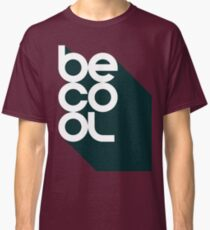 Be Cool - Vintage Retro Rustic Southern Classic Typography Sign Shirt for Men and Women Classic T-Shirt