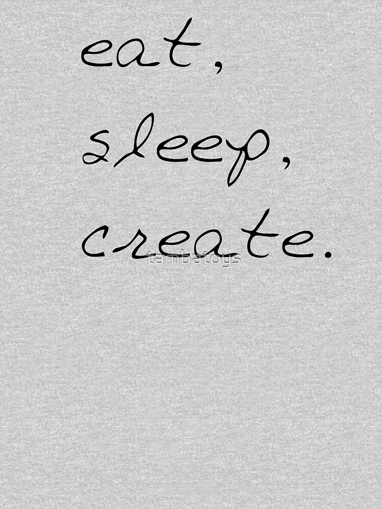eat,sleep,create. by tambatoys