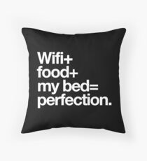 WiFi + Food + My Bed = Perfection Throw Pillow