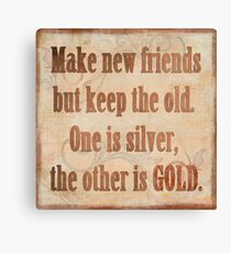 rustic,text,typography,brown,beige,grunge,vintage,Make new friends,but keep the old,One is sliver,the other is gold. Canvas Print