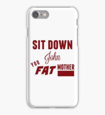 Sit Down, John iPhone Case/Skin