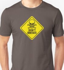 Don't irritate! Unisex T-Shirt