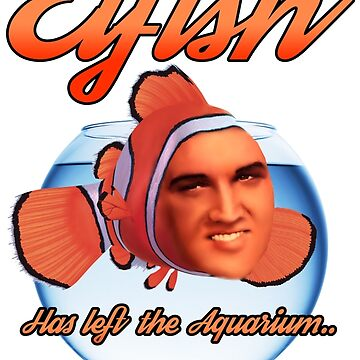 Elfish has left the Aquarium - Elvis Presley Tribute design by hellfinger
