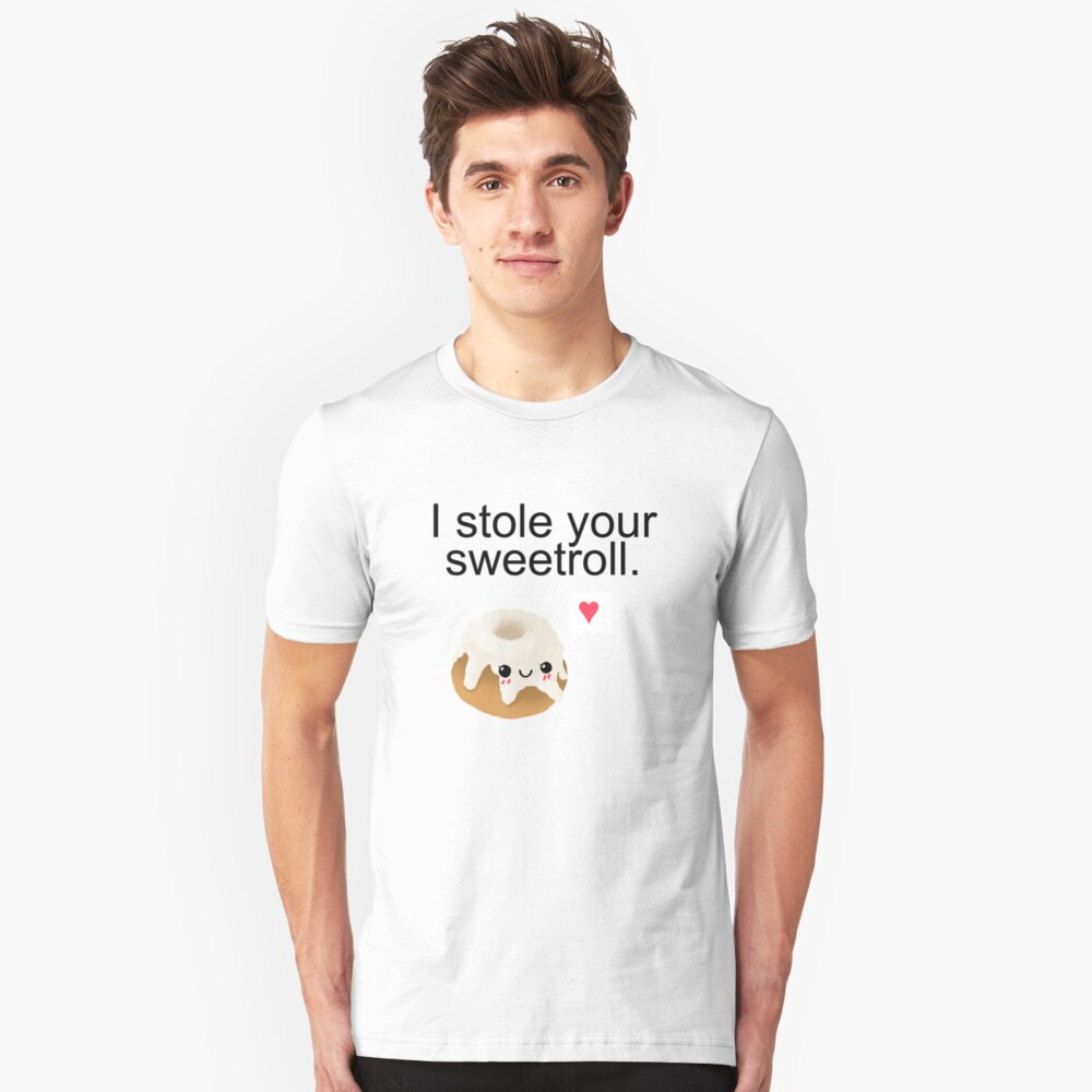 I stole your sweetroll. Unisex T-Shirt Front