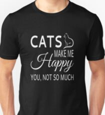 Cats Make Me Happy. You Not So Much T-Shirt