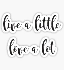 live a little love a lot Sticker
