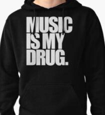 Music Is My Drug Pullover Hoodie