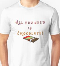 All you need is chocolate Unisex T-Shirt