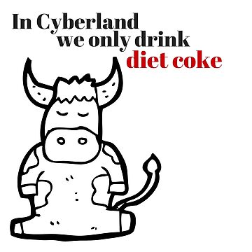 In Cyberland We Only Drink Diet Coke by morganalexander