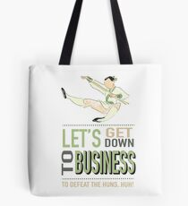 Lets get down to business Tote Bag