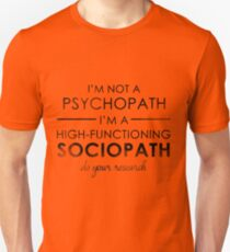 I'm not a Psychopath, I'm a High-functioning Sociopath - Do your research Unisex T-Shirt
