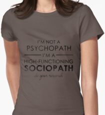 I'm not a Psychopath, I'm a High-functioning Sociopath - Do your research Womens Fitted T-Shirt