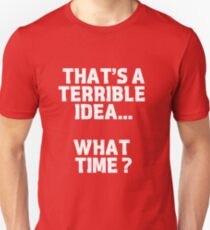 That's a terrible idea.... T-Shirt