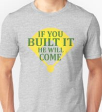 If you Built It He Will Come - Field Of Dreams Unisex T-Shirt