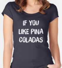 If You Like Pina Coladas Women's Fitted Scoop T-Shirt