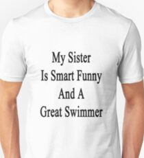 My Sister Is Smart Funny And A Great Swimmer  Unisex T-Shirt